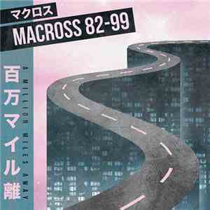 マクロスMacross 82-99 - A Million Miles Away